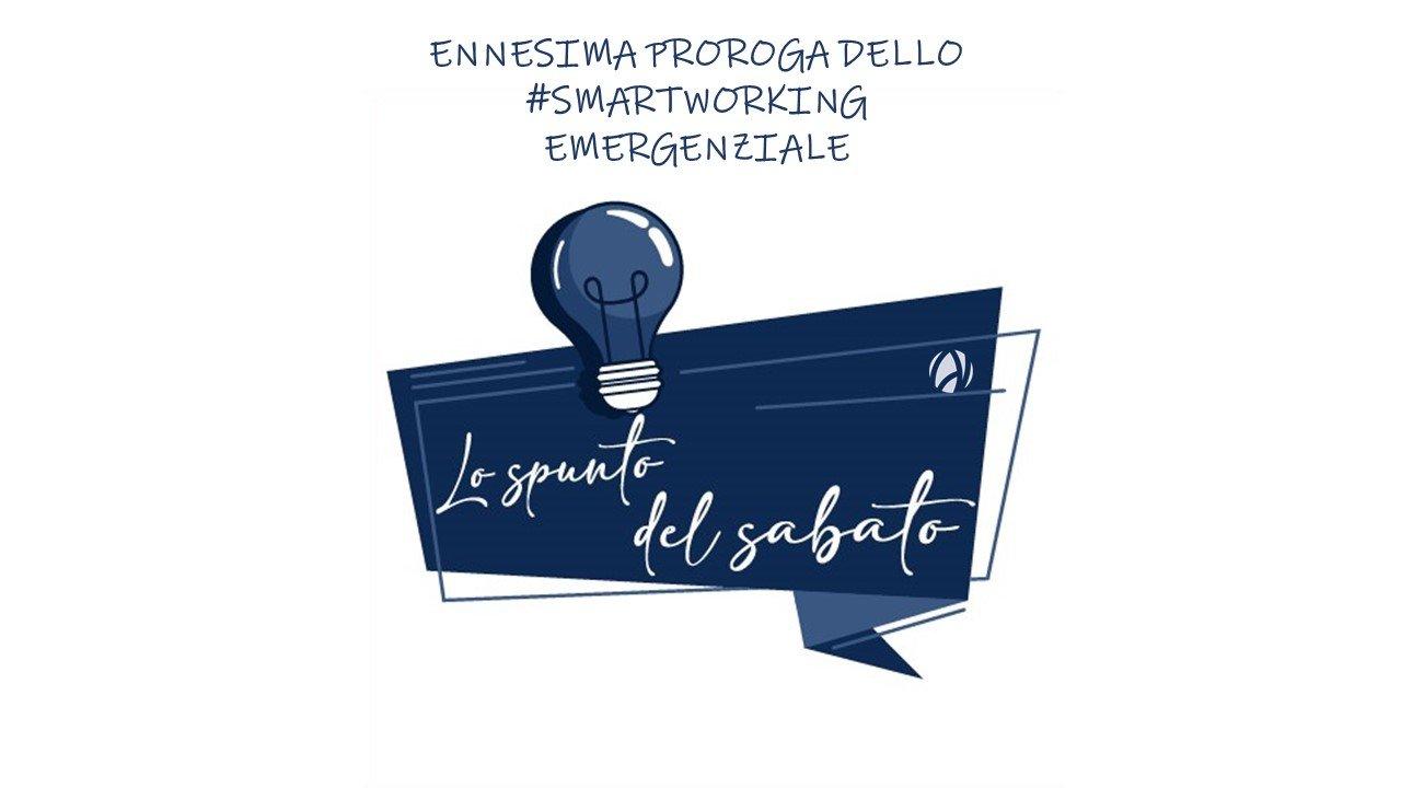LO SPUNTO DEL SABATO – Ennesima proroga dello #smartworking emergenziale
