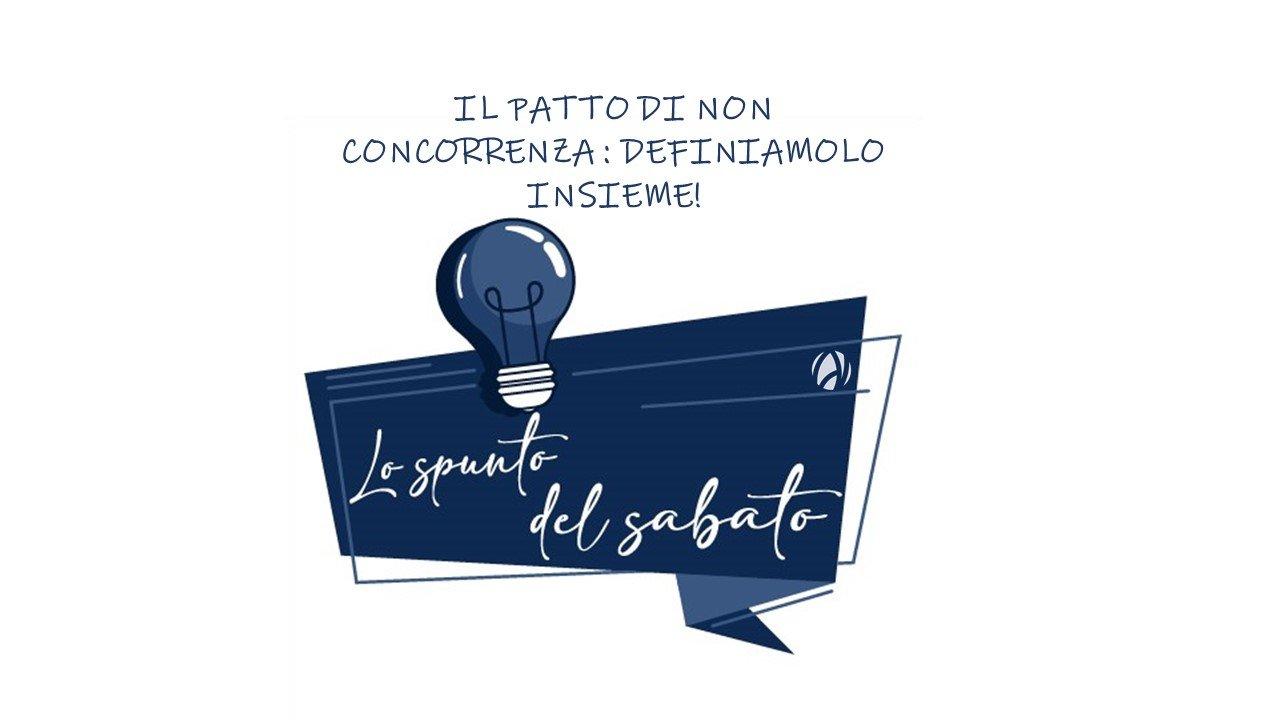 LO SPUNTO DEL SABATO – IL PATTO DI NON CONCORRENZA: DEFINIAMOLO INSIEME!