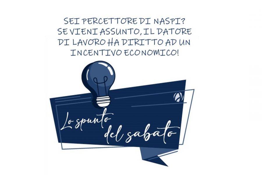 LO SPUNTO DEL SABATO – SEI PERCETTORE DI NASPI? SE VIENI ASSUNTO, IL DATORE DI LAVORO HA DIRITTO AD UN INCENTIVO ECONOMICO!