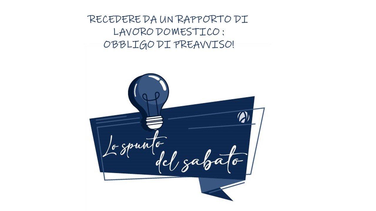 LO SPUNTO DEL SABATO – RECEDERE DA UN RAPPORTO DI LAVORO DOMESTICO: OBBLIGO DI PREAVVISO!