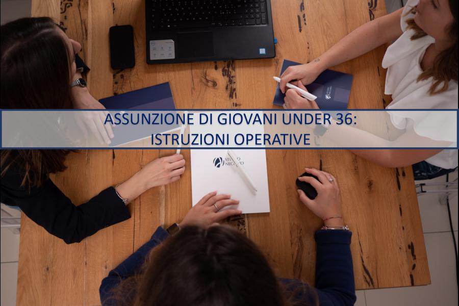 ASSUNZIONE DI GIOVANI UNDER 36: ISTRUZIONI OPERATIVE