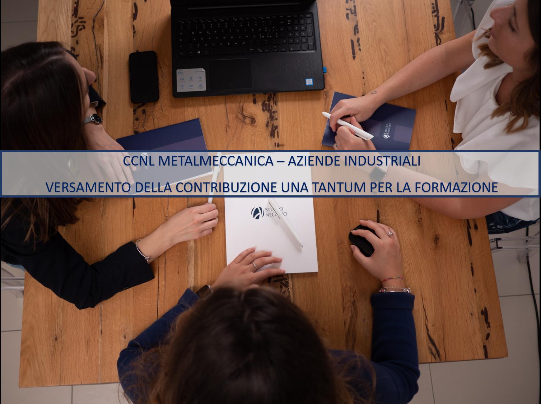 CCNL METALMECCANICA – AZIENDE INDUSTRIALI  VERSAMENTO DELLA CONTRIBUZIONE UNA TANTUM PER LA FORMAZIONE